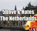 Visit The Netherlands  – 5 Things You Will Love & Hate about The Netherlands