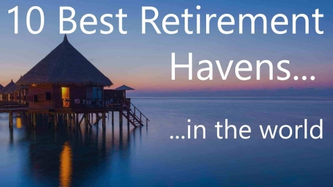 Top 10 Best Places To Retire In The World If You Want to Live a Long and Happy Life