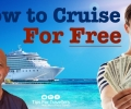 9 Ways To Cruise For Free !! How Your Cruising Vacation Could Cost Nothing..