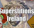 Superstitions of Ireland: Superstitions from Around The World