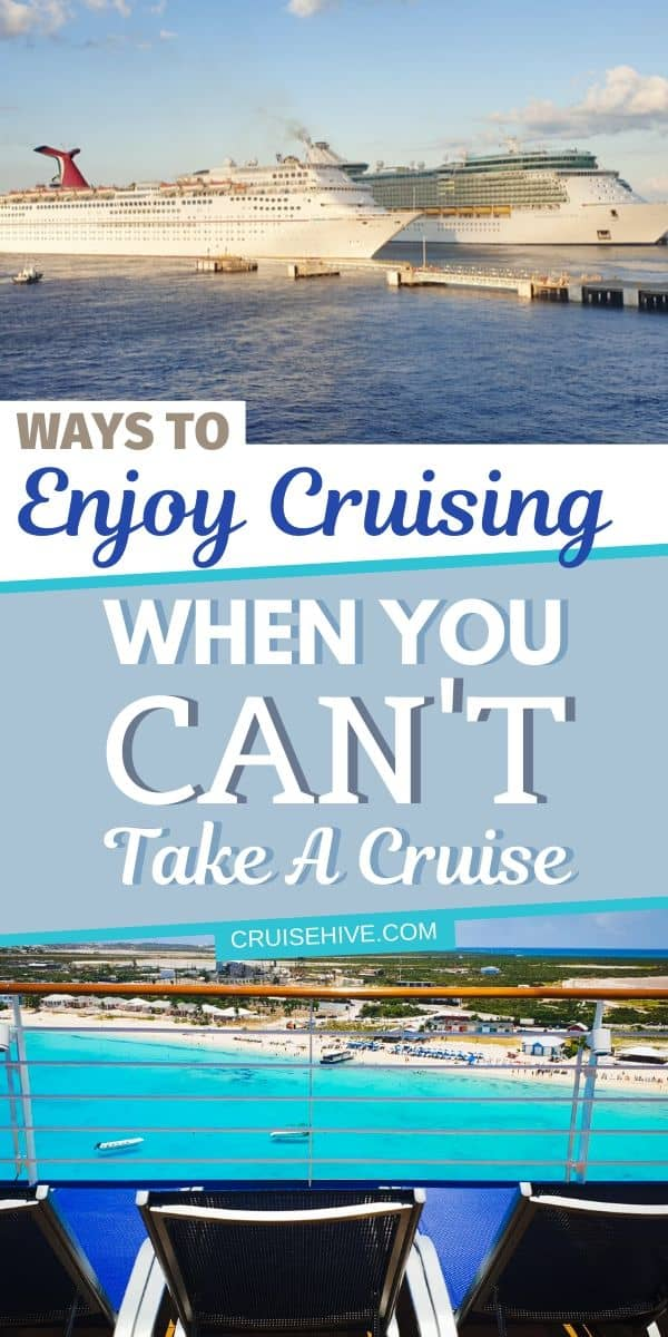 Ways to Enjoy Cruising When You Can't Take a Cruise