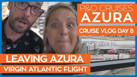 P&O Azura | Leaving the Ship and Flying Virgin Atlantic Back to Orlando  | P&O Cruises Vlog Day 08