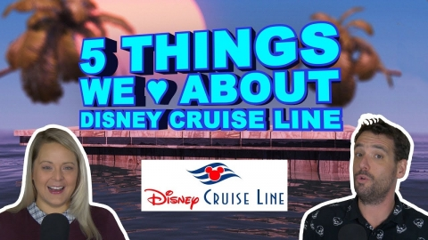 ❤️ 5 Things We Love About Disney Cruise Line ❤️